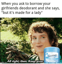 "Girlfriends, MeIRL, and Borrow: When you ask to borrow your  girlfriends deodorant and she says,  ""but it's made for a lady""  ecre  All right, then. Keep your  imgflip.com  et meirl"