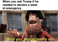 America, God, and Trump: When you ask Trump if he  needed to declare a state  of emergency  Well yes,/but actually no