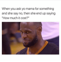"""Memes, Yo, and 🤖: When you ask yo mama for something  and she say no, then she end up saying  """"How much it cost?"""" """"No.... y cuánto cuesta?"""" 😂 MexicansProblemas"""
