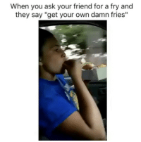 """If I can't have fries, you can't either 😤 @marijuana: When you ask your friend for a fry and  they say """"get your own damn fries"""" If I can't have fries, you can't either 😤 @marijuana"""
