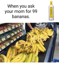 When You Ask Your Mom For 99 Bananas BA NA