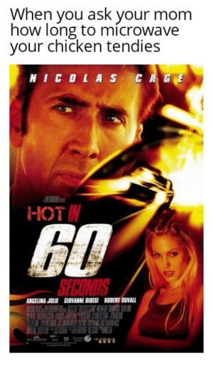 Why she always say 60 seconds?: When you ask your mom  how long to microwave  your chicken tendies  NICOLAS CAGE  НOT  60  SECONDS  GIOVANNI RIBISI  ROBERT DUVALL  ANGELINA JOLIE  WAKEH Why she always say 60 seconds?