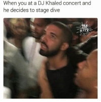 """DJ Khaled, Memes, and Record Scratch Freeze Frame: When you at a DJ Khaled concert and  he decides to stage dive Lord. Have. Mercy 😱😂😂😂🤣 @hiphopmemesdaily: *record scratch* *freeze frame* """"Yup, that's me. you're probably wondering how i got myself in this situation."""" 😂😂😂 . - - 🚨FOLLOW: @whypree_tho_vip & @whypree_tv ⚠️ for more 🆘🔥‼️"""