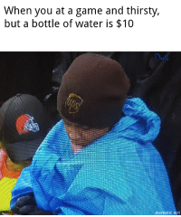 Browns Steelers: When you at a game and thirsty,  but a bottle of water is $10  mematicnet
