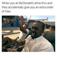 Funny, McDonalds, and Drive: When you at McDonald's drive thru and  they accidentally give you an extra order  of fries Get following @theyamgram 😭🍟