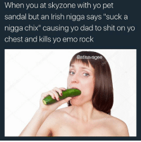 "Meme sexy time mmm: When you at skyzone with yo pet  sandal but an lrish nigga says ""suck a  nigga chix"" causing yo dad to shit on yo  chest and kills yo emo rock  @atlsavagee Meme sexy time mmm"