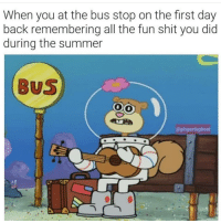 Shit, Tumblr, and Summer: When you at the bus stop on the first day  back remembering all the fun shit you did  during the summer  BUS  @gingertugboat  ees If you are a student Follow @studentlifeproblems