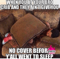 """Ghetto, Meme, and Party: WHEN  YOU  AT  YOUR  BRO  GRIBAND THEM INTIGWENOU  NO COVER BEFOR  YALL WENT TO SLEEP  ghetto  redhot <p><strong>Sleep over</strong></p><p><a href=""""http://www.ghettoredhot.com/sleep-over-party-meme/"""">http://www.ghettoredhot.com/sleep-over-party-meme/</a></p>"""