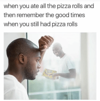Memes, 🤖, and Good Times: when you ate all the pizza rolls and  then remember the good times  when you still had pizza rolls  Rois