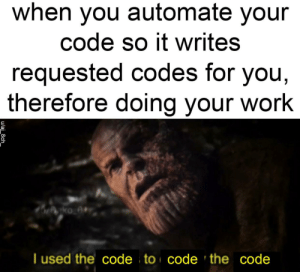 ah yes…python finally pays out.: when you automate your  code so it writes  requested codes for you,  therefore doing your work  gko_0#  T used the code to code 'the code  u/aj_8ch ah yes…python finally pays out.