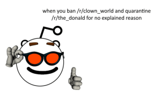 Bad, Rainbow, and World: when you ban /r/clown_world and quarantine  /r/the_donald for no explained reason Rainbow bad