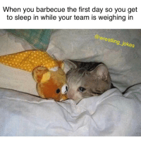Memes, Wrestling, and Jokes: When you barbecue the first day so you get  to sleep in while your team is weighing irn  @wrestling jokes 😢