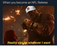 May the best team win (go rams): When you become an NFL. Referee  Reality can be whatever I want May the best team win (go rams)