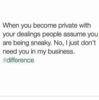 Memes, 🤖, and Sneaky: When you become private with  your dealings people assume you  are being sneaky. No, l just don't  need you in my business.  💯🆓🎮 Mind ya own! ✌
