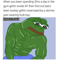 Af, Ass, and Bae: When you been spending 3hrs a day in the  gym gettin swole AF then find out bae's  been lowkey gettin creampied by a skinnie  jean wearing fuck boy. That's what happens when you spend more time at the gym than with yo girl. While you're taking gym selfies in between your sets of curls for the girls; some uncircumcised, abercrombie & fitch lookin ass nigga gon be bustin both nuts deep inside her Love tunnel. 😂😂😂😂😂💪💪💪🌷 fitfam swolelife gymisbae treachery deceit shegottadie Love romance relationships creampielife LMMFAO supervillain909