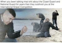 iTs cUZ tHey dOnt dEw nUtHiN BuT TrAin!!!! 😤😤😤: When you been talking mad shit about the Coast Guard and  National Guard for years then they outshoot you at the  International Sniper Competition iTs cUZ tHey dOnt dEw nUtHiN BuT TrAin!!!! 😤😤😤