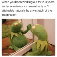 Gym, Working Out, and Fuck: When you been working out for 2-3 years  and you realize your dream body isn't  attainable naturally by any stretch of the  imagination  @fuck cardio Feels. @fuck_cardio