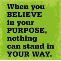 Morning loves❤☕ remember to believe in yourselves today. morningmotivation saturday goodmorning goodmorningpost believeinyourself knowyourpurpose nothingcanstopyou writersofinstagram unknown poetry poetryisnotdead motivationalquotes begood benice 2017: When you  BELIEVE  in your  PURPOSE  nothing  can stand in  YOUR WAY. Morning loves❤☕ remember to believe in yourselves today. morningmotivation saturday goodmorning goodmorningpost believeinyourself knowyourpurpose nothingcanstopyou writersofinstagram unknown poetry poetryisnotdead motivationalquotes begood benice 2017