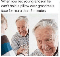 """Dank, Meme, and Http: When you bet your grandson he  can't hold a pillow over grandma's  face for more than 2 minutes <p>I'd take that bet via /r/dank_meme <a href=""""http://ift.tt/2ERDyWp"""">http://ift.tt/2ERDyWp</a></p>"""