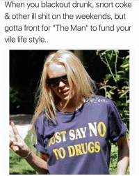 "Bruh, Drake, and Drugs: When you blackout drunk, snort coke  & other ill shit on the weekends, but  gotta front for ""The Man"" to fund your  vile life style  GTaxo  UST SAY NO  TO DRUGS Tag someone who's part of Team Blackout.. @glamntrashy_xo is on point with her posts @glamntrashy_xo @glamntrashy_xo - - *follow @glamntrashy_xo - - - funnymemes lol lmao bruh petty picoftheday funnyshit thestruggle truth hilarious savage 🙌🏽 kimkardashian drake dead dying funny rotfl savagery 😂 funnyAF InstaComedy ThugLife lindsaylohan parishilton"