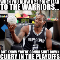 Confidence, Nba, and Spurs: WHEN YOU BLOW A 22 POINT LEAD  TO THE WARRIORS  ONBAMEMES  BUT KNOW YOU'RE GONNA SHUT DOWN  CURRY IN THE PLAYOFFS Cold confidence. #Spurs Nation #Warriors Nation