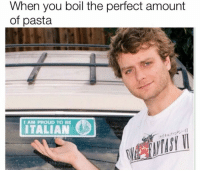 Proud, Pasta, and Italian: When you boil the perfect amount  of pasta  AM PROUD TO BE  ITALIAN