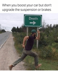 If you're going faster you need to stop faster! - - carmemes turbo boost tuning tuner modified jdm muscle euro: When you boost your car but don't  upgrade the suspension or brakes  Death If you're going faster you need to stop faster! - - carmemes turbo boost tuning tuner modified jdm muscle euro