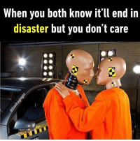 9gag, Love, and Memes: When you both know it'll end in  disaster but you don't care It's so dangerous. Follow @9gag for more relationship memes. 9gag love hurts relationship