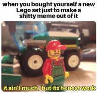 Lego, Meme, and Make A: when you bought yourself a new  Lego setjust to make a  shitty meme out of it  it ain't much butits honestwork  0 Outstanding Move