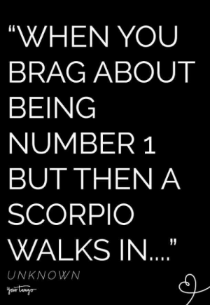 "Scorpio women are the most misunderstood of all the zodiacs. Find out what makes the Scorpio woman in your life so intriguing and mysterious, per astrology. #scorpio #scorpiomemes #scorpioquotes #zodiac #zodiacmemes #astrology: ""WHEN YOU  BRAG ABOUT  BEING  NUMBER 1  BUT THEN A  SCORPIO  WALKS IN  UNKNOWN Scorpio women are the most misunderstood of all the zodiacs. Find out what makes the Scorpio woman in your life so intriguing and mysterious, per astrology. #scorpio #scorpiomemes #scorpioquotes #zodiac #zodiacmemes #astrology"