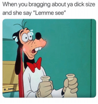 """Advice, Meme, and Memes: When you bragging about ya dick size  and she say """"Lemme see""""  @ beez, @advice was voted the best meme page of 2018😂"""