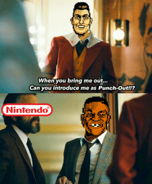 [OC] Invest now, it's sure to be a real bang: -  When you bring me out...  Can you introduce me as Punch-Out!?  Nintendo [OC] Invest now, it's sure to be a real bang