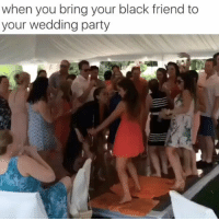 Friends, Funny, and Life: when you bring your black friend to  your wedding party She is the life of the party 😂😂 HoodClips