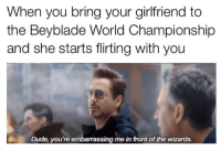 Dude, Wizards, and World: When you bring your girlfriend to  the Beyblade World Championship  and she starts flirting with you  Dude, you're embarrassing me in front of the wizards