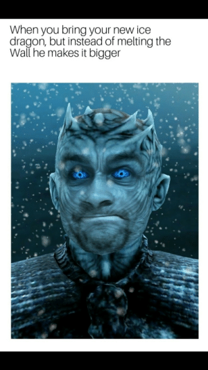 game-of-thrones-fans:  Night King problems: When you bring your new ice  dragon, but instead of melting the  Wall he makes it bigger game-of-thrones-fans:  Night King problems