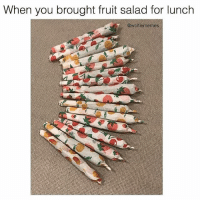 Weed, Marijuana, and Wolf: When you brought fruit salad for lunch  @wolf iememes My kind of fruit salad 😋 @wolfiememes