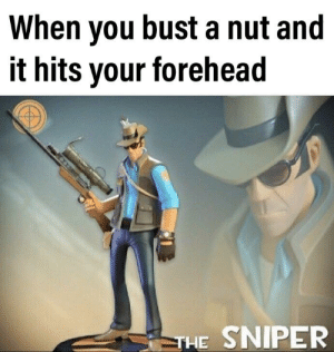 Dank Memes, Sniper, and You: When you bust a nut and  it hits your forehead  THE SNIPER Bullseye