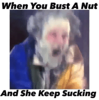Memes, Tag Someone, and 🤖: When You Bust A Nut  And She Keep Sucking Ya BabyMoms Had Me Like..... 😲😲😵😵😵😲 Pow Right In The Kisser 😂😂😂😂😂💀💀💀 ✅ Tag Someone 👇