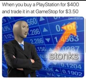 Gamestop, PlayStation, and Tumblr: When you buy a PlayStation for $400  and trade it in at GameStop for $3.50  560  .286 0168  CHILLOLINTON  .9%  0.12%  2.286 14563  .156  0287  WAStonks  dY0.1204  0.234  N/A  0.1902 srsfunny:Stonks time