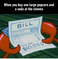 Dank, Soda, and Movie: When you buy one large popcorn and  a soda at the cinema  BILL  NDING10-31-  10.000 That's why I stuff myself before a movie.