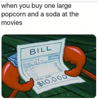 Food, Funny, and Movies: when you buy one large  popcorn and a soda at the  movies  BILL  10,000 That's why I sneak food in 😎