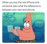 Iphone, Memes, and New Iphone: When you buy the new iPhone and  someone asks what the difference is  between your new and old one  G:Pol  aurusRex  They're both the same