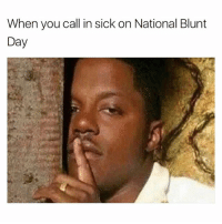 National Blunt Day is next Monday 💨 tag a friend @nationalbluntday NationalBluntDay: When you call in sick on National Blunt  Day National Blunt Day is next Monday 💨 tag a friend @nationalbluntday NationalBluntDay