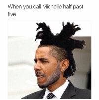 I only call you when it's half-past five: When you call Michelle half past  five I only call you when it's half-past five