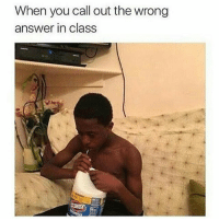 Memes, 🤖, and Answer: When you call out the wrong  answer in class Who can relate 😂