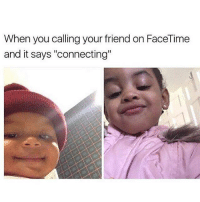 """FACETIME IS THE ONLY ACCEPTABLE FORM OF COMMUNICATION: When  you calling your friendon Face Time  and it says """"connecting"""" FACETIME IS THE ONLY ACCEPTABLE FORM OF COMMUNICATION"""