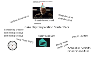 Cake Day Desperation Starter Pack: When you can finally participate in all of the Reddit  Cake Day memes  What do i post  what do i post  I've been looking forward to this  *insert 4 month old  No time for pictures  meme  Cake Day Desparation Starter Pack  Something creative  something creative  something creative  Нарру Cake Daу!  Devoid of effort  Hurry Hurry Hurry  Poorly made  starter pack  11  10  12  1  3  8  4  5  6  Made with  memeatic Cake Day Desperation Starter Pack