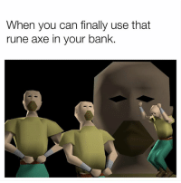 Memes, Bank, and 🤖: When you can finally use that  rune axe in your bank