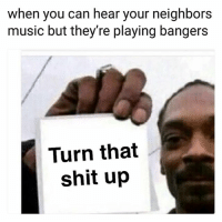 Funny, Lmao, and Music: when you can hear your neighbors  music but they're playing bangers  Turn that  shit up Lmao