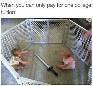 College, Dank, and Life: When you can only pay for one college  tuition Tough life by plomosino MORE MEMES
